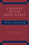 I Believe in the Holy Spirit: The Complete Three Volume Work in One Volume