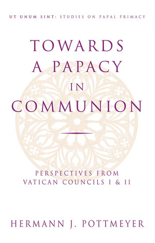 Descargue libros electrónicos gratuitos en línea Towards a Papacy in Communion: Perspectives from Vatican Councils I  II