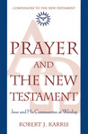 Prayer and the New Testament: Jesus and His Communities at Worship