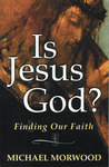 Is Jesus God? by Michael Morwood