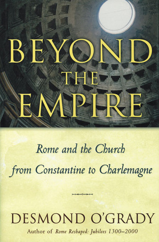 Beyond the Empire: Rome And the Church from Constantine to Charlemagne