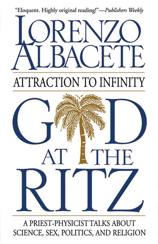 god-at-the-ritz-attraction-to-infinity-a-priest-physicist-talks-about-science-sex-politics-and-religion