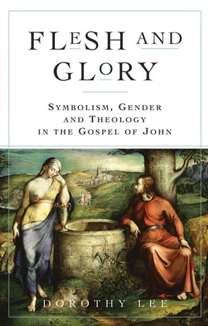 flesh-and-glory-symbolism-gender-and-theology-in-the-gospel-of-john