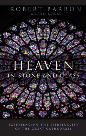 Heaven in Stone and Glass by Robert E. Barron