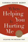 When Helping You Is Hurting Me by Carmen Renee Berry