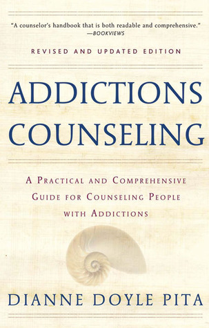 Addictions Counseling Revised Updated A Practical Guide To