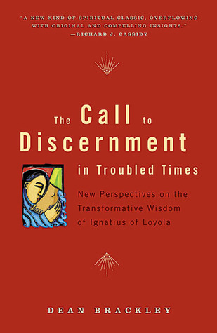 The Call to Discernment in Troubled Times by Dean Brackley
