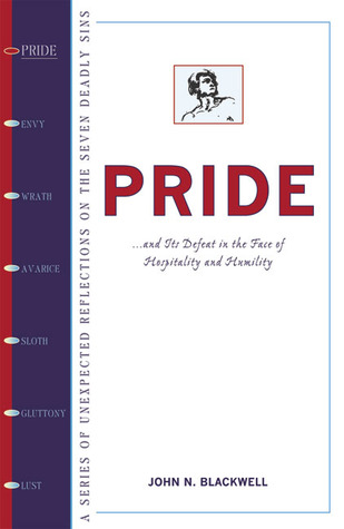 Pride: New Wisdom and Help for Overcoming the First Deadly Sin (Series of Unexpected Reflections on the Seven Deadly Sins)