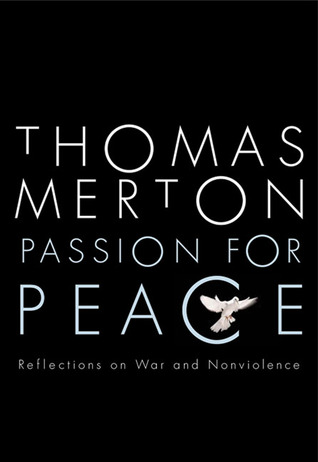 Passion for Peace; Reflections on War and Nonviolence by Thomas Merton