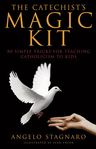 The Catechist's Magic Kit: 80 Simple Tricks for Teaching Catholicism to Kids