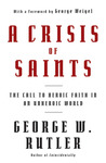 A Crisis of Saints: The Call to Heroic Faith in an Unheroic World
