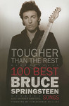 Tougher Than the Rest: 100 Best Bruce Springsteen Songs