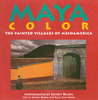 Maya Color: The Painted Villages of Mesoamerica