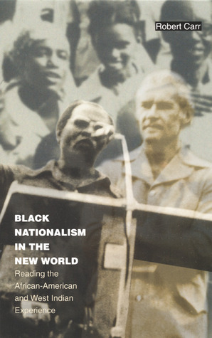 Black Nationalism in the New World: Reading the African-American and West Indian Experience