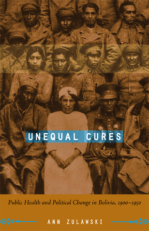 Unequal Cures: Public Health and Political Change in Bolivia, 1900-1950