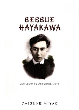 Sessue Hayakawa: Silent Cinema and Transnational Stardom