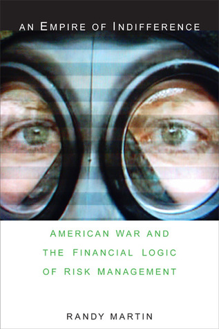 An Empire of Indifference: American War and the Financial Logic of Risk Management