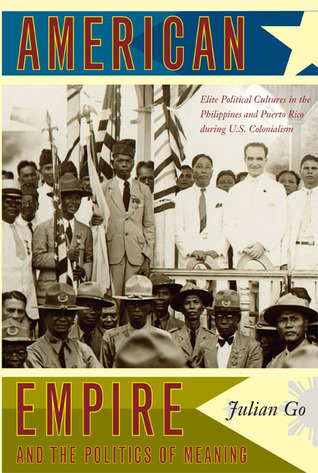 American Empire and the Politics of Meaning: Elite Political Cultures in the Philippines and Puerto Rico during U.S. Colonialism