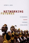 Networking Futures: The Movements against Corporate Globalization