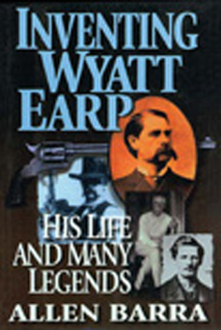 Inventing Wyatt Earp: His Life and Many Legends EPUB