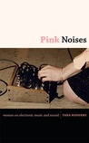 Pink Noises by Tara Rodgers