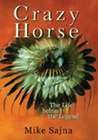Crazy Horse: The Life Behind The Legend