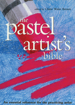 Pastel Artist's Bible by Claire Waite Brown