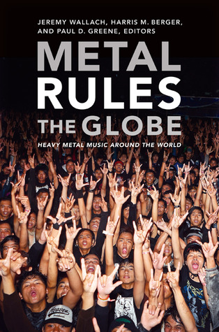 Metal Rules the Globe by Jeremy Wallach