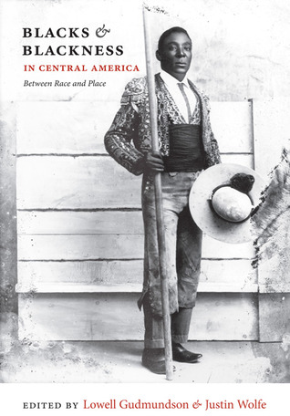 Blacks and Blackness in Central America: Between Race and Place