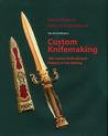 Custom Knifemaking: 100 Custom Knife Related Projects in the Making