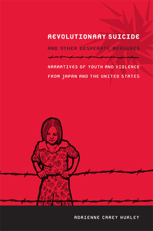 Revolutionary Suicide and Other Desperate Measures: Narratives of Youth and Violence from Japan and the United States