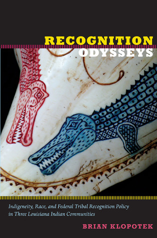 Recognition Odysseys: Indigeneity, Race, and Federal Tribal Recognition Policy in Three Louisiana Indian Communities