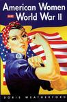 American Women And World War II by Doris Weatherford