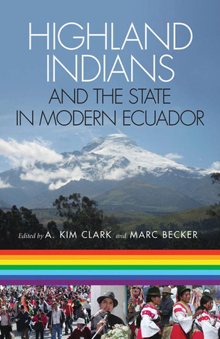 Highland Indians and the State in Modern Ecuador by A. Kim Clark