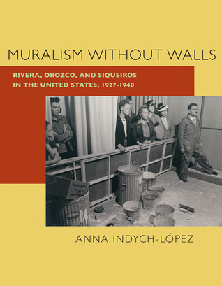 Muralism without Walls: Rivera, Orozco, and Siqueiros in the United States, 1927–1940