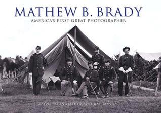 Mathew B. Brady: America's First Great Photographer