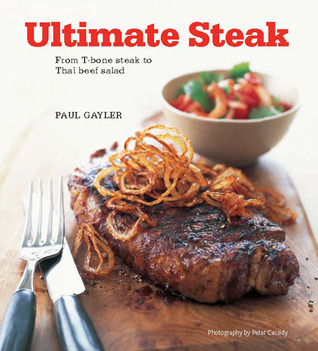 Ultimate Steak: From T-bone Steak to Thai Beef Salad