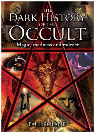 The Dark History of the Occult: Magic, Madness and Murder