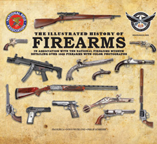 The Illustrated History of Firearms: In Association with the National Firearms Museum
