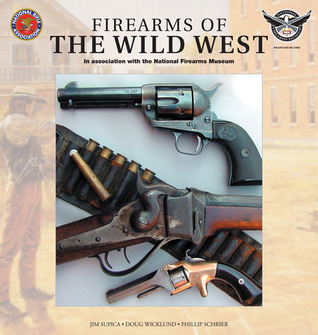 Firearms of the Wild West: In Association with the National Firearm Museum