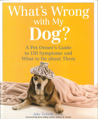 What's Wrong with My Dog: A Pet Owner's Guide to 150 Symptoms and What to Do About Them