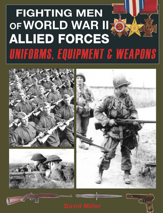 Fighting Men of World War II Allied Forces: Uniforms, Equipment & Weapons