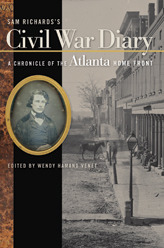 Sam Richards's Civil War Diary: A Chronicle of the Atlanta Home Front