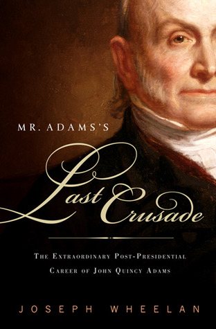 Mr. Adams's Last Crusade by Joseph Wheelan