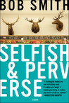 Selfish and Perverse by Bob   Smith