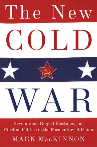 The New Cold War: Revolutions, Rigged Elections and Pipeline Politics in the Former Soviet Union Descarga gratuita de libros electrónicos de Google books