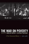 The War on Poverty: A New Grassroots History, 1964–1980