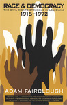 Race and Democracy: The Civil Rights Struggle in Louisiana, 1915-1972