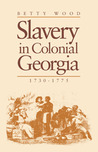 Slavery In Colonial Georgia, 1730-1775