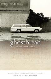 Ghostbread by Sonja Livingston